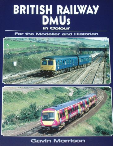 British Railway DMUs in Colour - For the Modeller and Historian, by Gavin Morrison